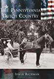 The  Pennsylvania  Dutch Country  (PA)  (Making  of  America)