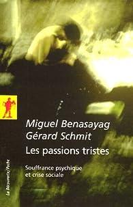 Les passions tristes : Souffrance psychique et crise sociale par Miguel Benasayag