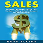 Sales: Foolproof Method to Crush Your Numbers - Selling, Sales Techniques, and Sales Strategy | Ross Elkins