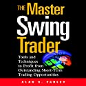 The Master Swing Trader: Tools and Techniques to Profit from Outstanding Short-Term Trading Opportunities Hörbuch von Alan S. Farley Gesprochen von: Chris Ryan