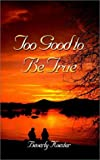 Too Good to Be True, Beverly Koester, 1410715000