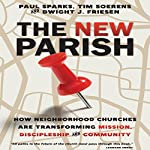 The New Parish: How Neighborhood Churches Are Transforming Mission, Discipleship and Community | Paul Sparks,Tim Soerens,Dwight J. Friesen