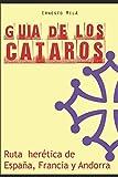 Guía de los Cátaros: Ruta herética de España, Francia y Andorra (Spanish Edition)
