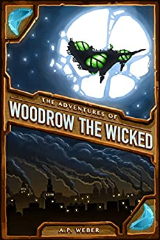 The Adventures of Woodrow the Wicked by [Weber, A.P.]
