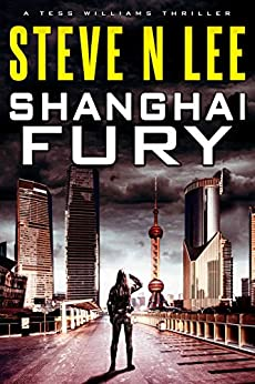 Shanghai Fury: Action-Packed Revenge & Gripping Vigilante Justice (Angel of Darkness Thriller, Noir & Hardboiled Crime Fiction Book 8) by [Lee, Steve N.]