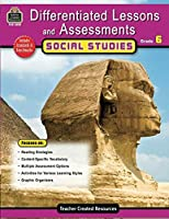 Differentiated Lessons & Assessments: Social Studies Grd 6: Social Studies Grd 6 (Differentiated Lessons and Assessments)
