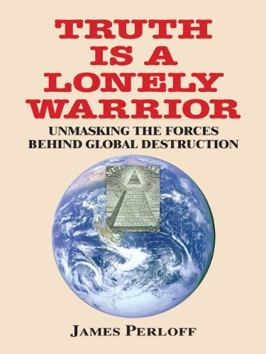 Truth Is A Lonely Warrior: James Perloff: 9780966816020