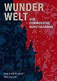 Wunderwelt: Der Pommersche Kunstschrank