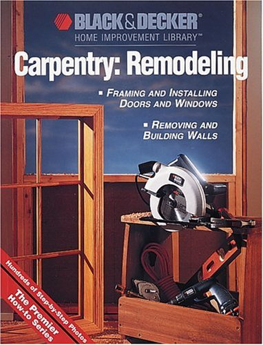 Black & Decker Carpentry: Remodeling: Hundreds of Step-by-Step Photos (Wall Vase Valley)