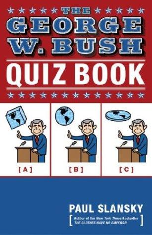 Paul Slansky - The George W. Bush Quiz Book