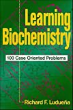 Learning Biochemistry: 100 Case Oriented Problems