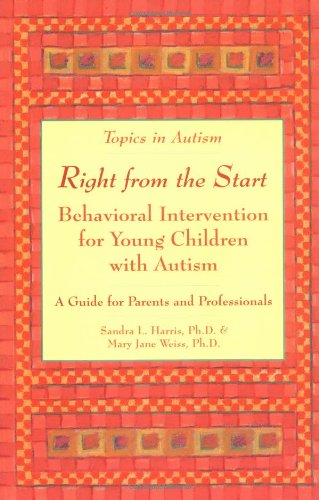 Right from the Start: Behavioral Intervention for Young Children with Autism (Topics in Autism)
