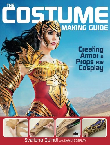 The Costume Making Guide: Creating Armor and Props for Cosplay]()