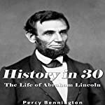 History in 30: The Life of Abraham Lincoln | Percy Bennington