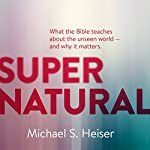 Supernatural: What the Bible Teaches About the Unseen World and Why It Matters | Dr. Michael S. Heiser