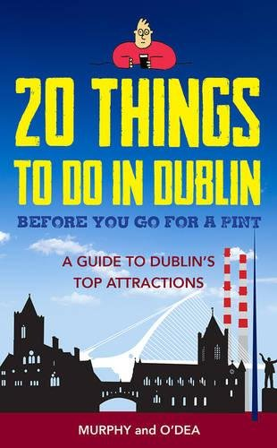 20 Things To Do In Dublin Before You Go For a Pint: A Guide to Dublin's Top Attractions