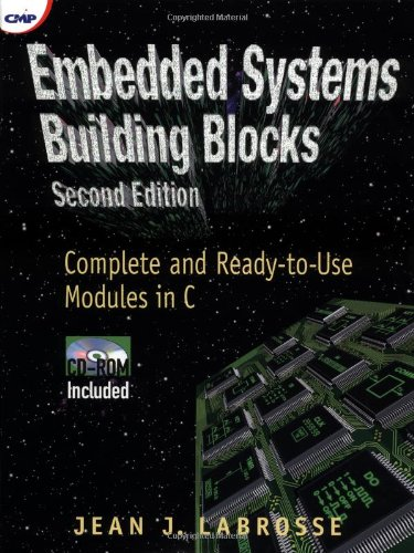 Embedded Systems Building Blocks, Second Edition: Complete and Ready-to-Use Modules in C