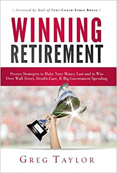 Winning Retirement: Proven Strategies to Make Your Money Last and to Win Over Wall Street, Health-Care and Big Government Spending