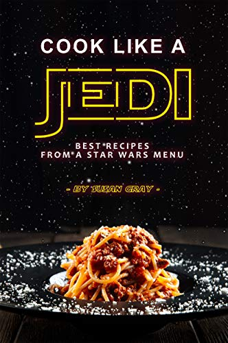 Cook Like a Jedi: Best Recipes from a Star Wars Menu by [Gray, Susan]