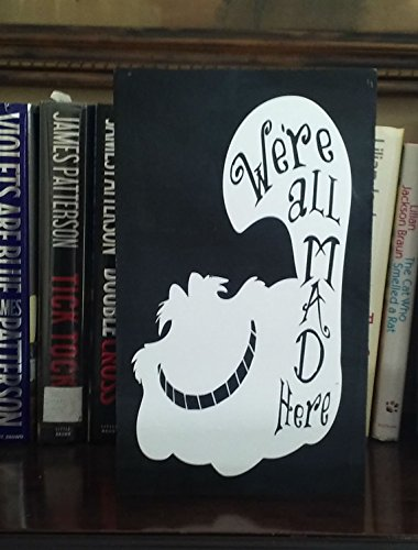 We're All Mad Here Quote- 5.5 X 12 Shelf Sitter Wood Sign