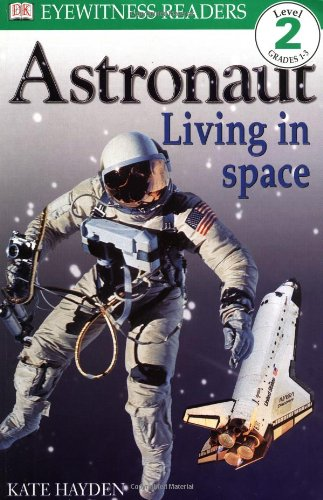 DK Readers: Astronaut, Living in Space (Level 2: Beginning to Read Alone) pdf