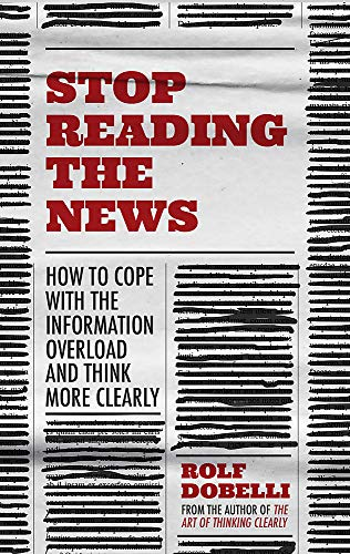 Book Cover: Stop Reading the News: A Manifesto for a Happier, Calmer and Wiser Life