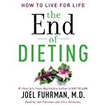The End of Dieting: How to Live for Life | Joel Fuhrman