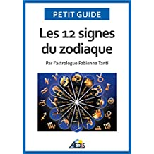 Les 12 signes du zodiaque: Par l'astrologue Fabienne Tanti (Petit guide t. 125) (French Edition)