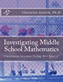 Investigating Middle School Mathematics: Classroom Lessons Using Wii Sports?? by Dr. Christina Gawlik (2012-04-12)