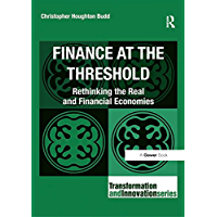 Finance at the Threshold: Rethinking the Real and Financial Economies (Transformation and Innovation)