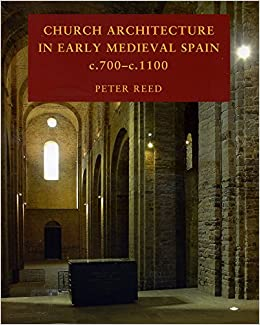 Peter Reed - Church Architecture In Early Medieval Spain C.700 - C.100