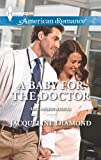 A Baby for the Doctor, Jacqueline Diamond, 0373755201