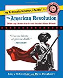 The Politically Incorrect Guide to the American Revolution (The Politically Incorrect Guides)