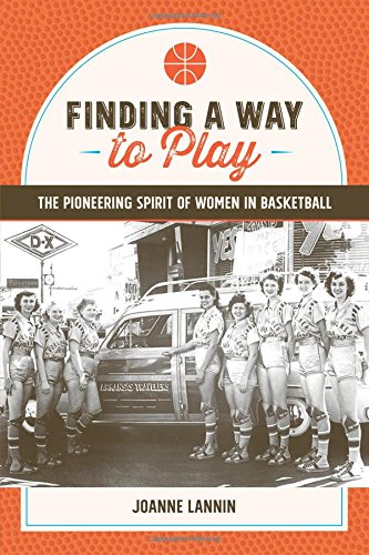 Download Finding a Way to Play: The Pioneering Spirit of Women in Basketball PDF