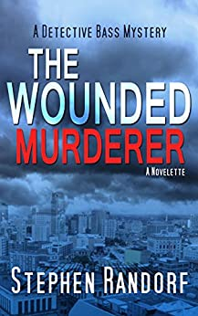 The Wounded Murderer (A Detective Bass Mystery) by [Randorf, Stephen]