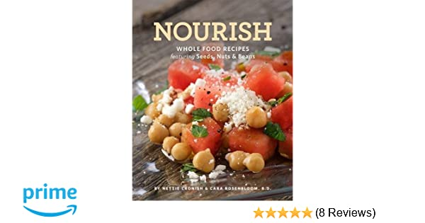 Nourish whole food recipes featuring seeds nuts and beans nettie nourish whole food recipes featuring seeds nuts and beans nettie cronish cara rosenbloom rd 9781770502437 amazon books forumfinder Gallery