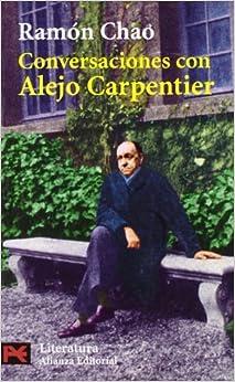 Conversaciones con Alejo Carpentier / Conversations with Alejo Carpentier (Literatura Hispanoamericana/ Latinamerican Literature) by Ramon Chao (1998-06-30)