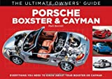 Porsche Boxster & Cayman: Everything You Need to Know About Your Boxster or Cayman (The Ultimate Owner's Guide)