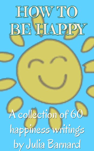 How to be Happy: A Collection of 60 Happiness Writings