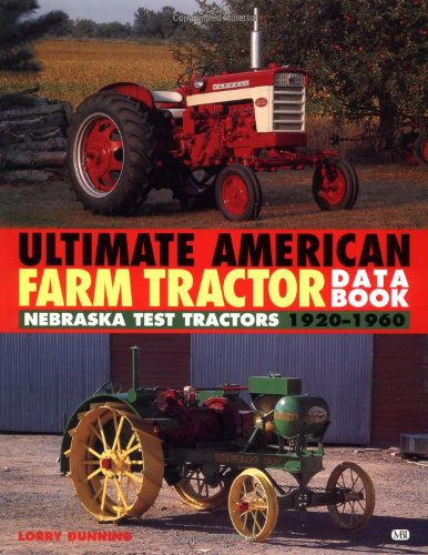 (The Ultimate American Farm Tractor Data Book: Nebraska Test Tractors 1920-1960 (Farm Tractor Data Books) )