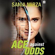 Ace Against Odds Audiobook by Sania Mirza, Imran Mirza, Shivani Gupta Narrated by Anjana Balaji