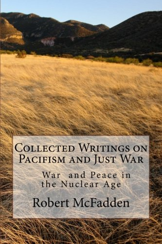 Read Online Collected Writings on Pacifism and Just War: War and Peace in the Nuclear Age PDF