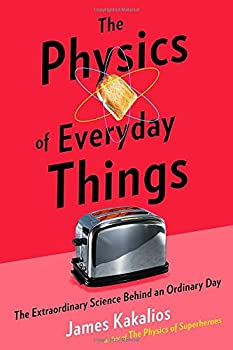 The Physics of Everyday Things: The Extraordinary Science Behind an Ordinary Day by James Kakalios