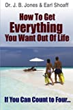 img - for How to Get Everything You Want Out Of Life: If You Can Count to Four... book / textbook / text book