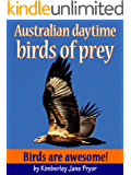 Australian daytime birds of prey (Birds are awesome! Book 1)