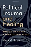 Political Trauma and Healing: Biblical Ethics for a Postcolonial World