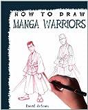 How to Draw Manga Warriors, David Antram, 1448815819