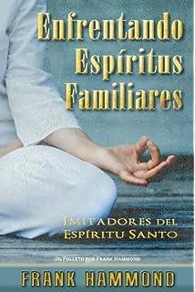 Enfrentando Espíritus Familiares: Imitadores del Espíritu Santo (Spanish Edition)