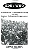 SDS/WUO: Students For A Democratic Society And The Weather Underground Organization