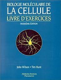Biologie moléculaire de la cellule - livre d'exercices, 3e édition par Tim Hunt